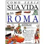Como Seria Sua Vida na Roma Antiga