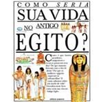 Como Seria Sua Vida no Antigo Egito