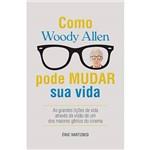 Como Woody Allen Pode Mudar Sua Vida: as Grandes Lições da Vida Através da Visão de um dos Maiores Gênios do Cinema