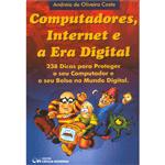 Computadores, Internet e a Era Digital - 238 Dicas para Proteger o Seu Computador e o Seu Bolso no Mundo Digital