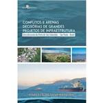 Conflitos e Arenas Decisórias de Grandes Projetos de Infraestrutura