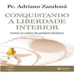 Conquistando a Liberdade Interior - 1ª Ed.