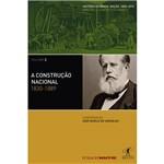 Construção Nacional, A: 1830 - 1889 - Vol. 2 - Coleção História do Brasil Nação - 1808 - 2010