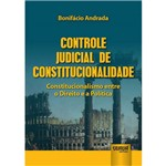 Controle Judicial de Constitucionalidade - Constitucionalismo Entre o Direito e a Política