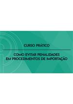 Curso de Capacitação: Como Evitar Penalidades em Procedimentos de Importação