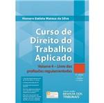 Curso de Direito do Trabalho Aplicado - Vol 4 - Livro das Profissoes Regulamentadas - Rt