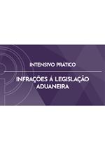 Curso Intensivo Prático: Infrações à Legislação Aduaneira