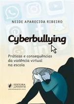 Cyberbullying: Práticas e Consequências da Violência Virtual na Escola (2019)