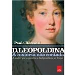 D Leopoldina - a Historia Nao Contada - Leya