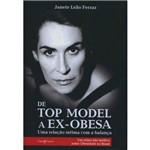 De Top Model a Ex-Obesa - uma Relação Íntima com a Balança, um Relato não Médico Sobre a Obesidade no Brasil 1ª Ed.