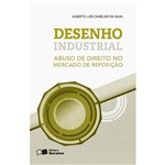 Desenho Industrial - Abuso de Direito no Mercado de Reposição 1ª Ed