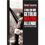 Dia em que Getulio Matou Allende e Outras Novelas do Poder, o - Lpm