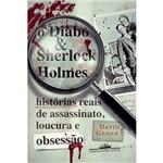 Diabo e Sherlock Holmes, O: Histórias Reais de Assassinato, Loucura e Obsessão