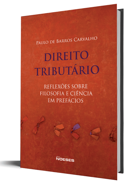 Direito Tributário - Reflexões Sobre a Filosofia e Ciência em Prefácios