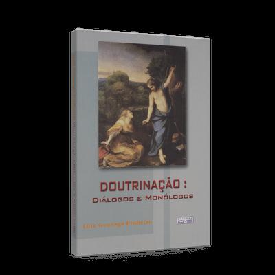 Doutrinação: Diálogos e Monólogos