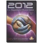 Dvd - 2012 e a Transicao Planetaria