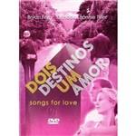 Dvd Dois Destinos um Amor - Songs For Love