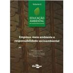 Educação Ambiental Vol. 6 Empresa, Meio Ambiente e Responsabilidade Socioambienal