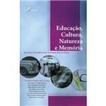 Educacao, Cultura, Natureza e Memoria