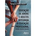 Educação de Jovens e Adultos Integrada à Educação Profissional: História, Discursos e Diálogos