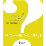 Educacao Pode Mudar a Sociedade?, a