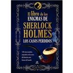 El Libro de Los Enigmas de Sherlock Holmes - Los Casos Perdidos