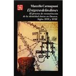 El Regreso de Los Dioses: El Proceso de Reconstruccin de La Identidad 'Tnica En Oaxaca, Siglos XVII Y XVIII