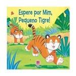 Espere por Mim, Pequeno Tigre!