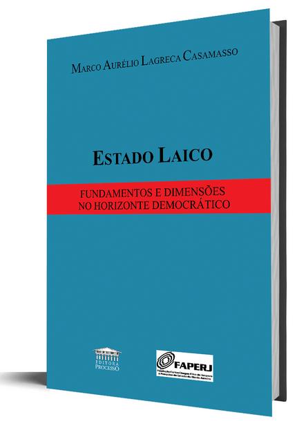 Estado Laico - Fundamentos e Dimensões no Horizonte Democrático