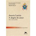 """Exortação Apostólica Pós-sinodal - """"amores Laetitia - a Alegria do Amor"""" - 1ª Ed."""