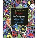 Grande Livro, O: Risque, Rabisque, Desenhe e Pinte