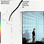 Gustavo Bertoni - Where Light Pours/