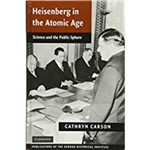 Heisenberg In The Atomic Age: Science And The Public Sphere