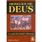 Hereges de Deus: a Cruzada dos Cátaros e Albigenses