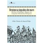 Heroísmo na Singradura dos Mares: Histórias de Naufrágios e Epopeias Nas Conquistas Ultramarinas Portuguesas