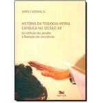 História da Teologia Moral Católica no Século X X: da Confissão dos Pecados a Libertação das Consciê