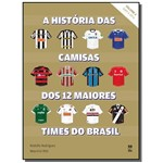 Historia das Camisas dos 12 Times do Brasil - Vol.