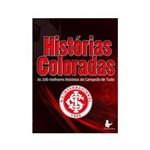 Histórias Coloradas 3 - as 100 Melhores Histórias do Campeão de Tudo