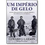 Império de Gelo, Um: Scott, Shackleton e a Idade Heróica da Ciência na Antártica