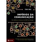 Impérios da Comunicação: do Telefone à Internet, da At&T ao Google