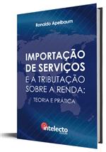 Importação de Serviços e a Tributação Sobre a Renda: Teoria e Prática