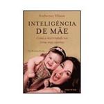 Inteligência de Mãe: Como a Maternidade Nos Torna Mais Espertas