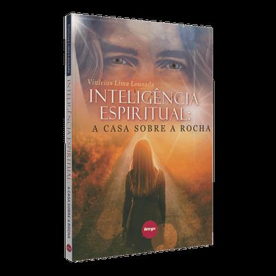 Inteligência Espiritual – a Casa Sobre a Rocha