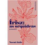 Irisz: as Orquídeas 1ª Ed