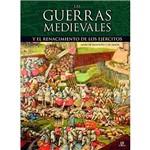 Las Guerras Medievales Y El Renacimiento de Los Ejercitos