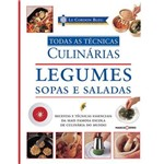Legumes Sopas e Saladas Todas as Tecnicas - Le Cordon Bleu