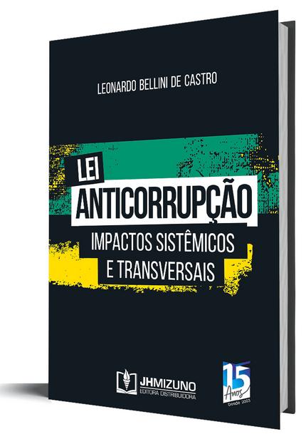 Lei Anticorrupção: Impactos Sistêmicos e Transversais