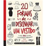Livro - 20 Formas de Desenhar um Vestido e Mais 44 Roupas e Acessórios Fabulosos