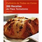 Livro - 200 Receitas de Pães Tentadores - Coleção Culinária de Todas as Cores