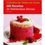 Livro - 200 Receitas de Sobremesas Divinas - Coleção Culinária de Todas as Cores